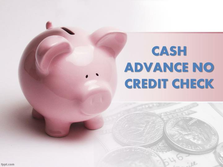 Ppt  Cash Advance No Credit Check Credit Backing For