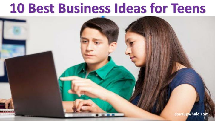 Ppt 10 Best Business Ideas For Teens Powerpoint Presentation Free Download Id 7717062