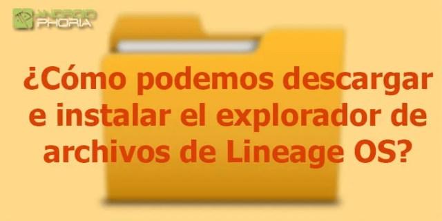 como logramos descargar e instalar el explorador de archivos de Lineage OS
