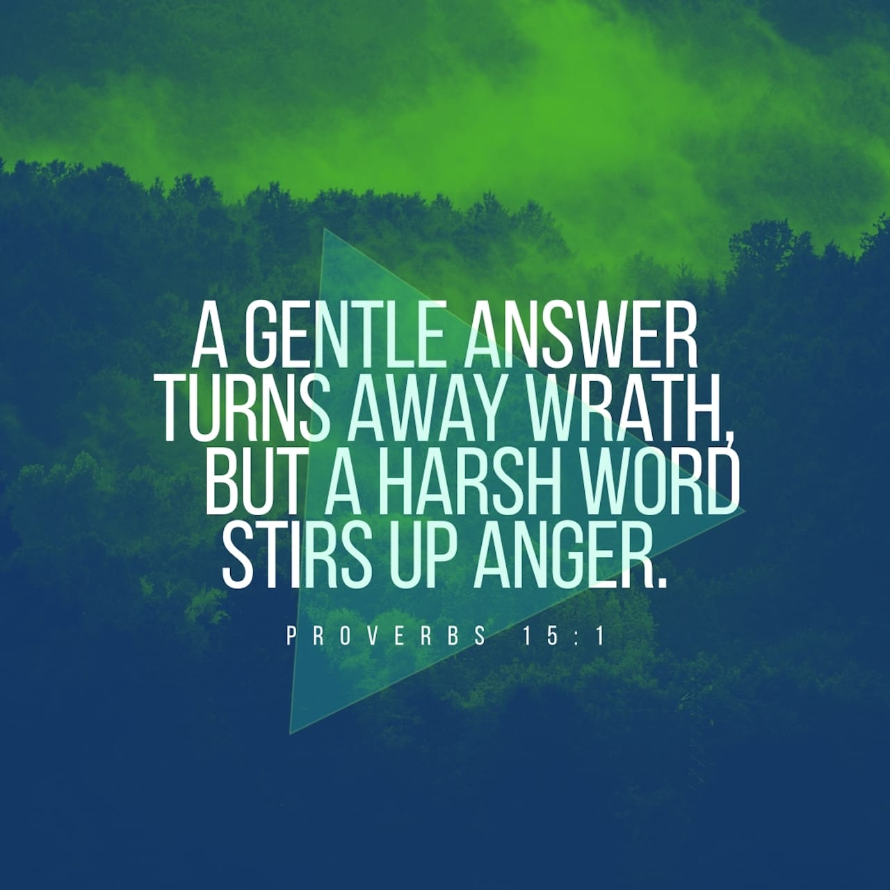 Proverbs 15:1 A gentle answer turns away wrath, but a harsh word ...