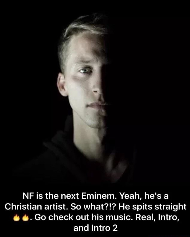 Eminem Vs Nf : eminem, Eminem., Yeah,, Christian, Artist., What?!?, Spits, Straight, Check, Music., Real,, Intro,, Intro, IFunny