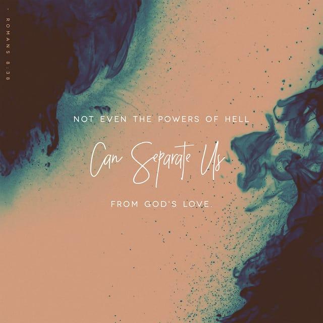 Romans 8:38 - https://www.bibl...