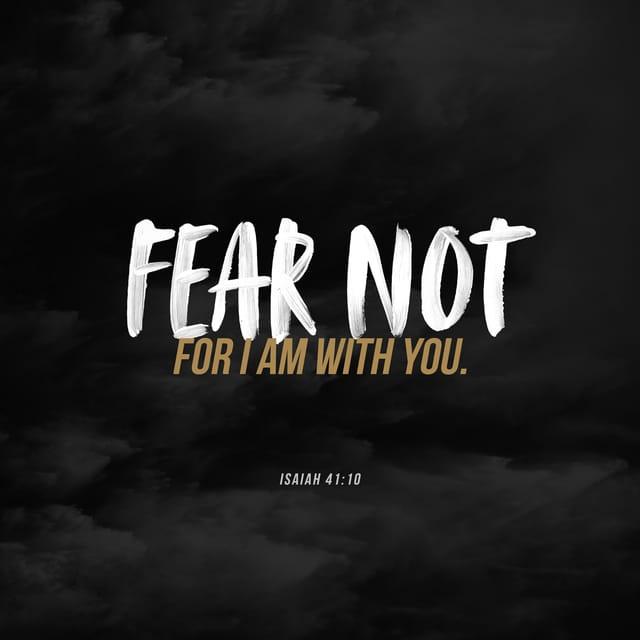 Isaiah 41:10 - https://www.bibl...