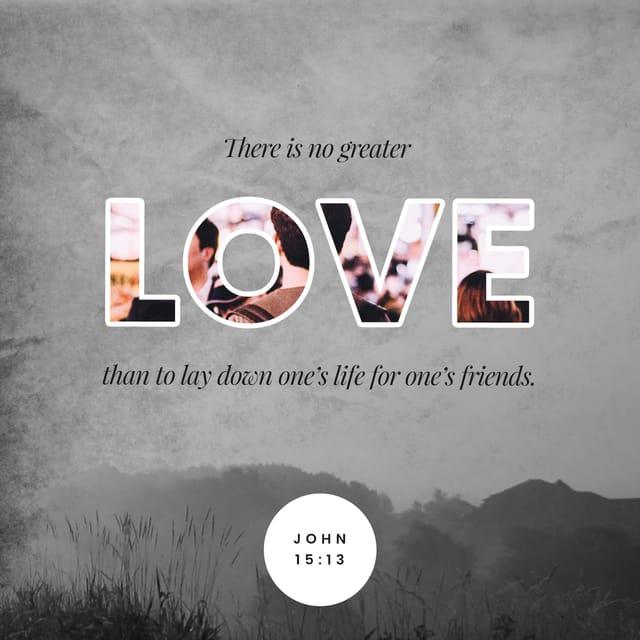 John 15:13 - https://www.bibl...