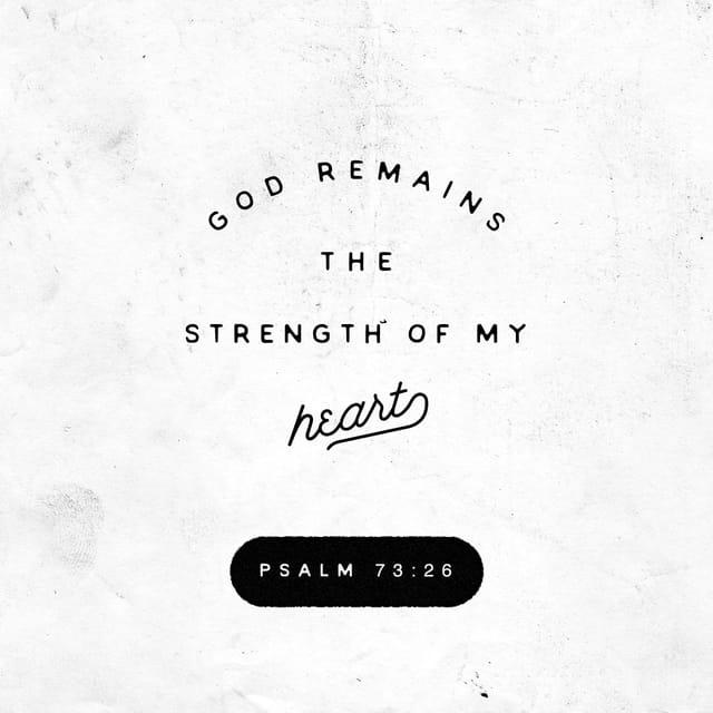Psalms 73:26 - https://www.bibl...