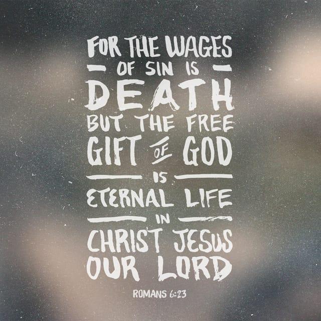 Romans 6:23 - https://www.bibl...