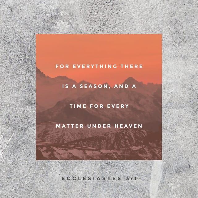 Ecclesiastes 3:1 - https://www.bibl...