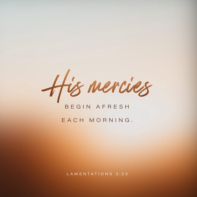 Lamentations 3:23 - https://www.bibl...