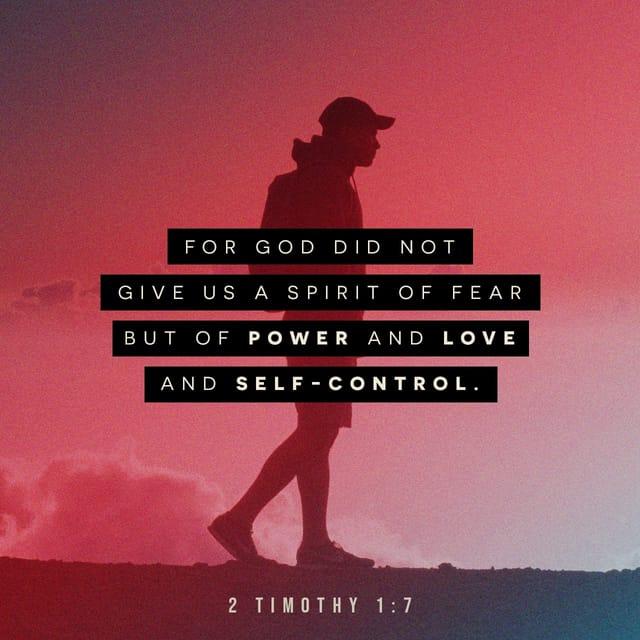 2 Timothy 1:7 - https://www.bibl...
