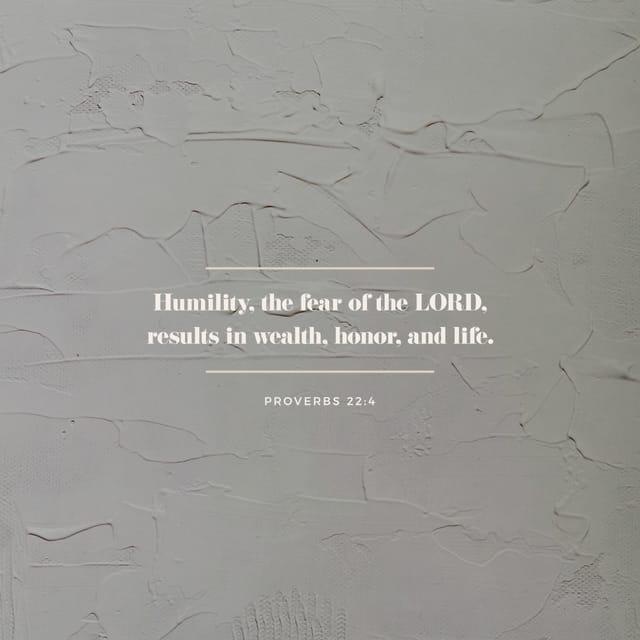 Proverbs 22:4 - https://www.bibl...
