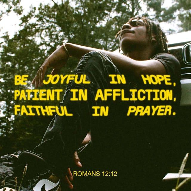 Romans 12:12 - https://www.bibl...