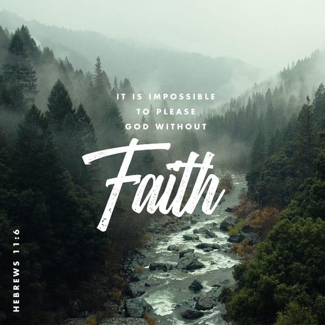 Hebrews 11:6 - https://www.bibl...