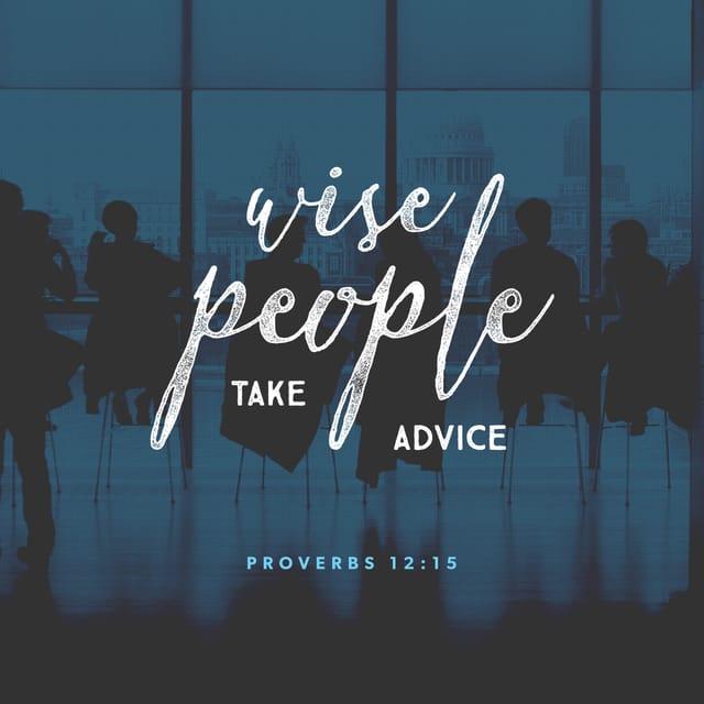 Proverbs 12:15 - https://www.bibl...