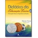 Didática Da Educação Física: Educação Física E Esportes Na Escola - Vol.4
