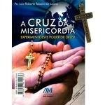 A Cruz da Misericórdia - Experimente Este Poder de Deus