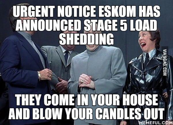 Urgent Notice Eskom Has Announced Stage 5 Load Shedding 9GAG