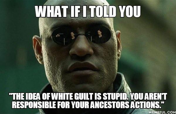 White guilt is stupid. - 9GAG