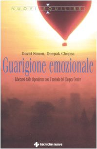 Guarigione emozionale. Liberarsi dalle dipendenze con il metodo del Chopra Center