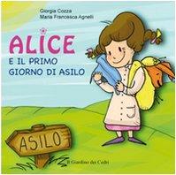 Alice e il primo giorno di asilo. Ediz. illustrata