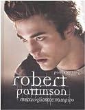 Robert Pattinson. Meraviglioso e vampiro. Ediz. illustrata