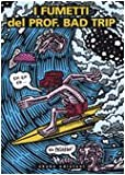 I fumetti del Prof. Bad Trip. Bad Trip comix