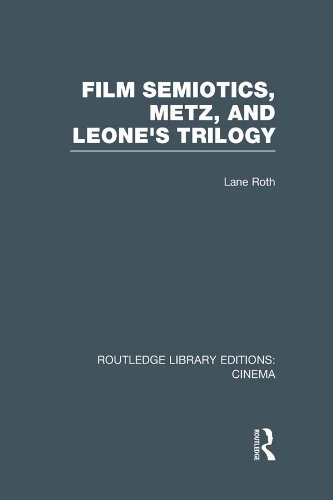 Film Semiotics, Metz, and Leone's Trilogy (Routledge Library Editions: Cinema)