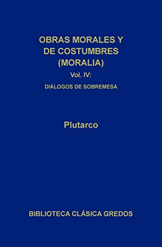 Obras morales y de costumbres (Moralia) IV (Biblioteca Clásica Gredos nº 109)