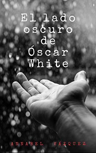 Leer Gratis El lado oscuro de Óscar White de Annabel Vázquez