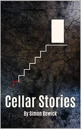 Cellar Stories: 13 Dark Tales by [Bewick, Simon]
