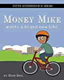 Money Mike Wants a Brand New Bike: Volume 1 (Youth Entrepreneur Series)