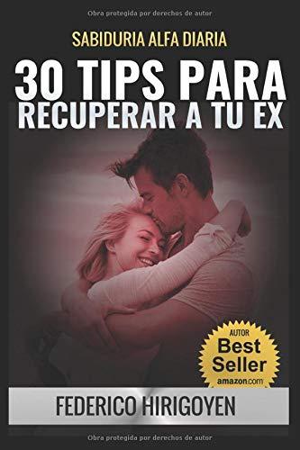 30 Tips para Recuperar a tu Ex: Sabiduria Alfa Diaria