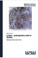 Lubya - palestyńska wieś w Galilei: Niezapomniana Symfonia Paperback
