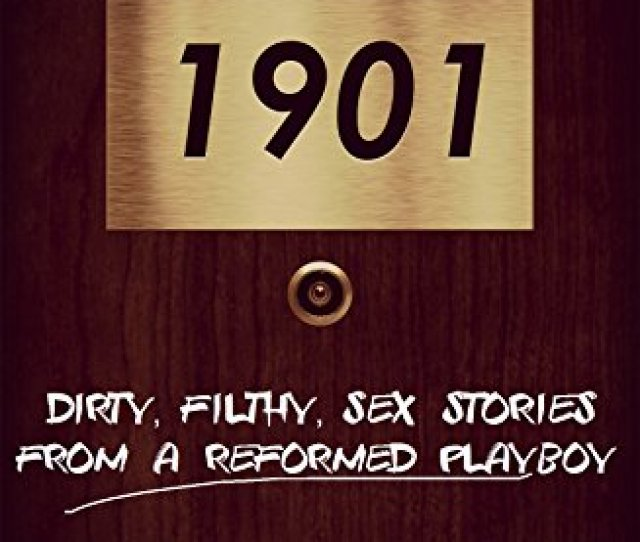 1901 Dirty Filthy Sex Stories From A Reformed Playboy By Marks