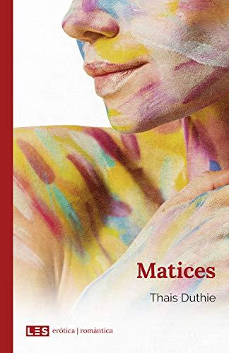 Matices (Erótica | Romántica nº 4)