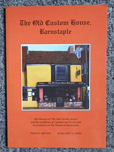 The Old Custom House: The History of 'the Old Custom House' and the Traditions of Customs and Excise and Its Evolution on the Strand in Barnstaple