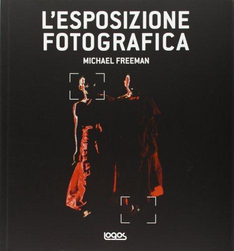 L'esposizione fotografica. Ediz. illustrata