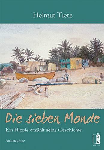 Die sieben Monde: Ein HIppie erzählt seine Geschichte