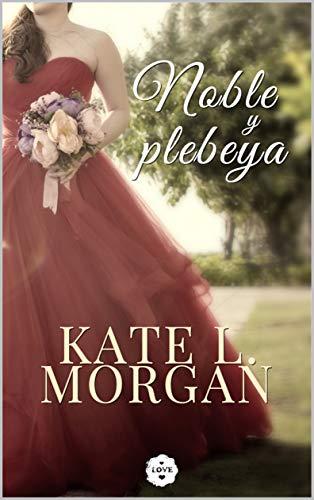 Leer Gratis Noble y Plebeya de Kate l. Morgan