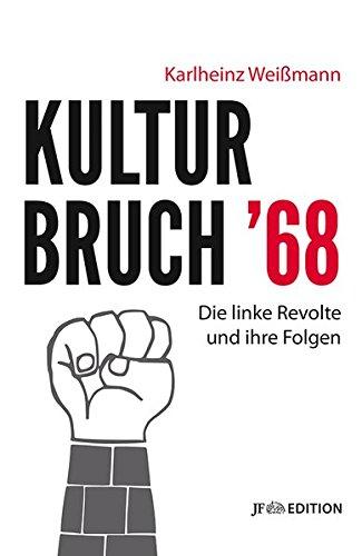 Kulturbruch '68: Die linke Revolte und ihre Folgen (JF Edition)