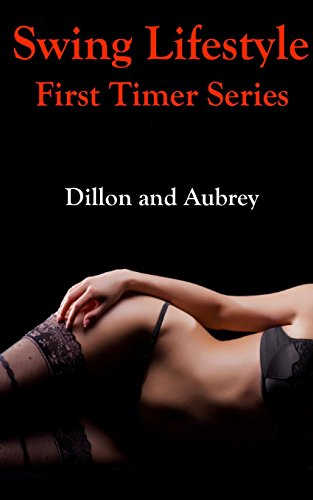 Swing Lifestyle First Timer Series Dillon And Aubrey First Time Swinger Series By