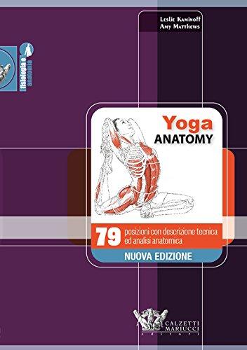 Yoga anatomy. 79 posizioni con descrizione tecnica ed analisi anatomica