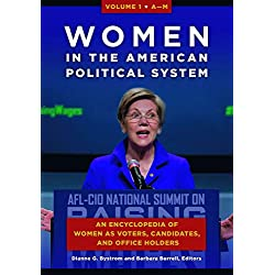 Women in the American Political System [2 volumes]: An Encyclopedia of Women as Voters, Candidates, and Office Holders