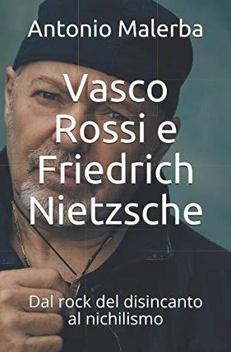 Vasco Rossi e Friedrich Nietzsche: Dal rock del disincanto al nichilismo