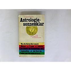 Astrologie - sonnenklar. Was die Sterne über unsere Männer, Frauen, Liebsten. zum Vorschein bringen.