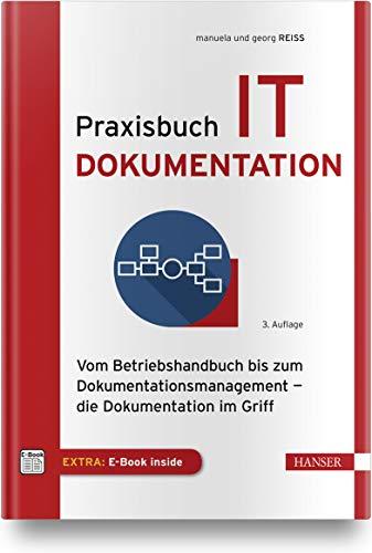 Praxisbuch IT-Dokumentation: Vom Betriebshandbuch bis zum Dokumentationsmanagement - die Dokumentation im Griff