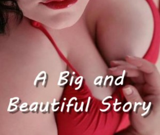A Big And Beautiful Story Bbw By Lafont Eden