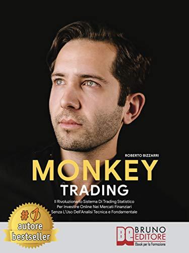 Monkey Trading: Il Rivoluzionario Sistema Di Trading Statistico Per Investire Online Nei Mercati...