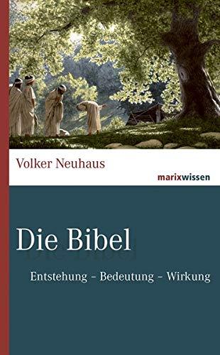 Die Bibel: Entstehung - Bedeutung- Wirkung (marixwissen)