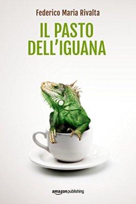 Il pasto dell'iguana (Riccardo Ranieri's Series Vol. 5) di [Rivalta, Federico Maria]
