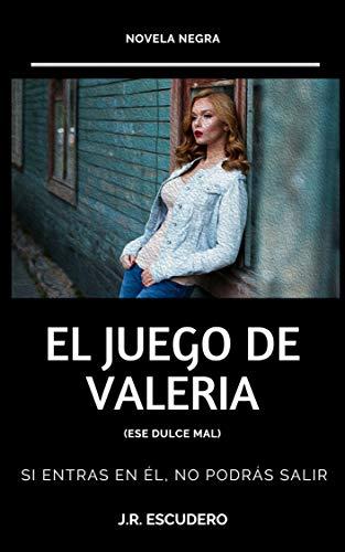Leer Gratis JUEGO DE VALERIA: (Ese dulce mal) de J.R. ESCUDERO